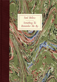 Saul Bellow: Something to Remember Me By
