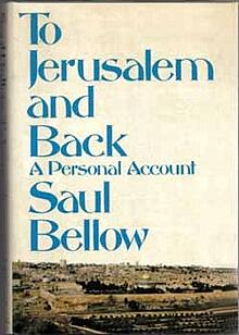 Saul Bellow: To Jerusalem and Back